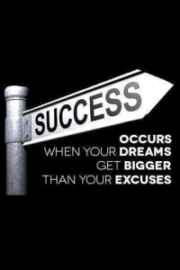 Success occurs when dreams bigger than excuses